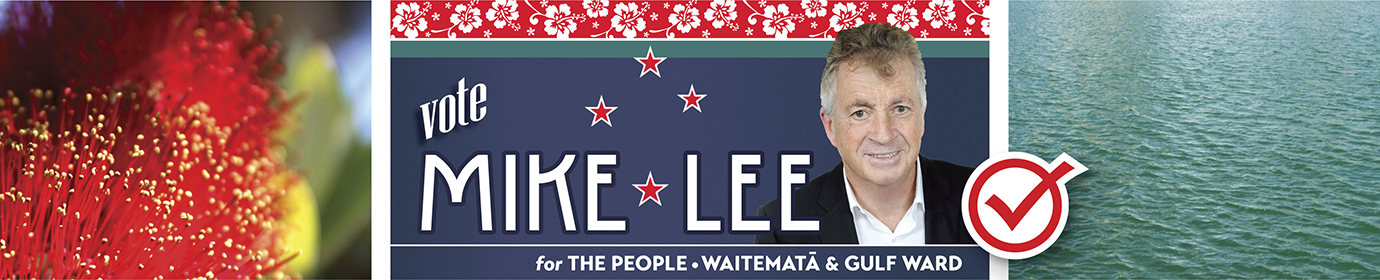 Mike Lee  – Auckland Councillor                                                           Waitematā & Gulf Ward
